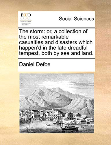 9781170503775: The storm: or, a collection of the most remarkable casualties and disasters which happen'd in the late dreadful tempest, both by sea and land.