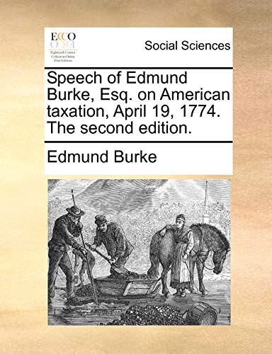 9781170510551: Speech of Edmund Burke, Esq. on American taxation, April 19, 1774. The second edition.