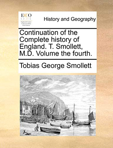 9781170511428: Continuation of the Complete history of England. T. Smollett, M.D. Volume the fourth.