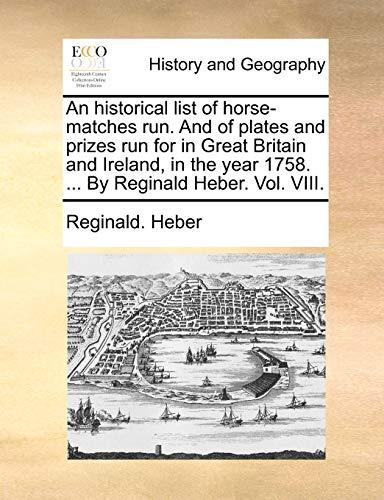 An historical list of horse-matches run. And: Reginald. Heber