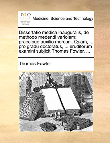 Dissertatio medica inauguralis, de methodo medendi variolam;: Thomas Fowler