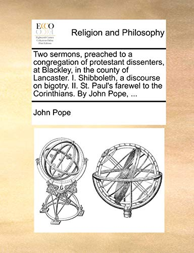 9781170518052: Two sermons, preached to a congregation of protestant dissenters, at Blackley, in the county of Lancaster. I. Shibboleth, a discourse on bigotry. II. ... farewel to the Corinthians. By John Pope, ...