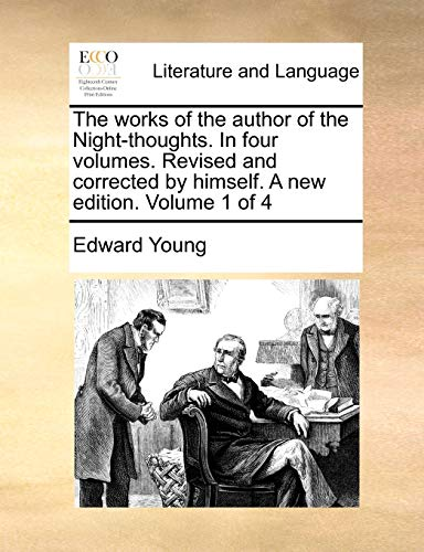The works of the author of the Night-thoughts. In four volumes. Revised and corrected by himself. A new edition. Volume 1 of 4 (117051863X) by Edward Young