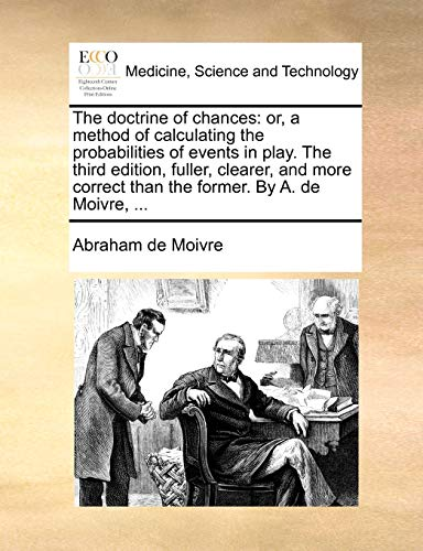 9781170521199: The doctrine of chances: or, a method of calculating the probabilities of events in play. The third edition, fuller, clearer, and more correct than the former. By A. de Moivre, ...