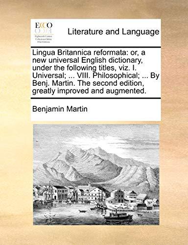 Lingua Britannica Reformata: Or, a New Universal: Benjamin Martin