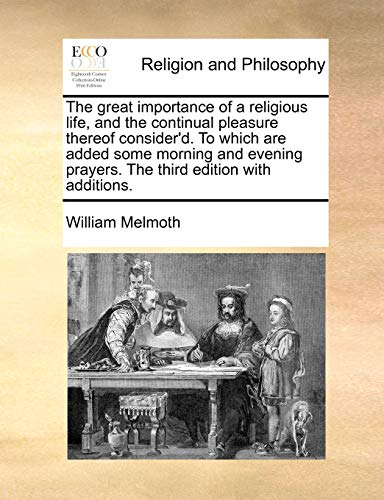 9781170524152: The great importance of a religious life, and the continual pleasure thereof consider'd. To which are added some morning and evening prayers. The third edition with additions.
