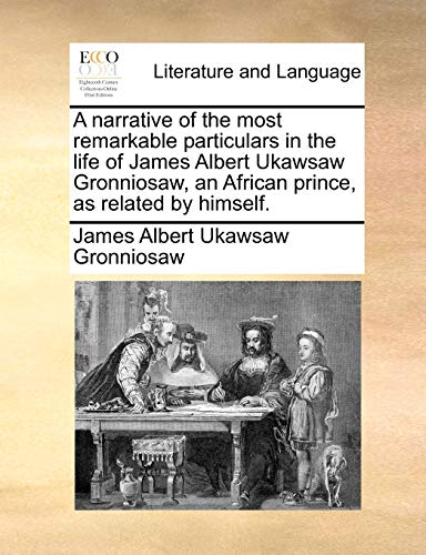 9781170531044: A narrative of the most remarkable particulars in the life of James Albert Ukawsaw Gronniosaw, an African prince, as related by himself.