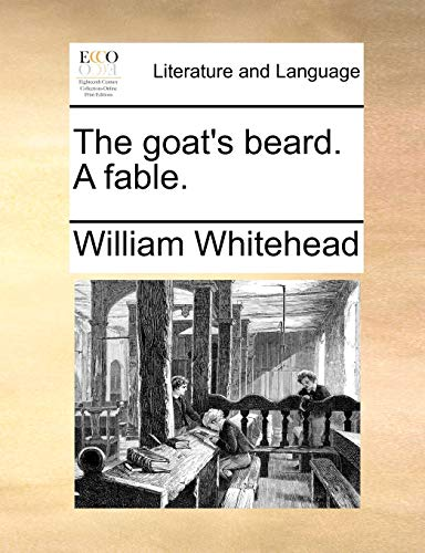 The Goat s Beard. a Fable. (Paperback): William Whitehead