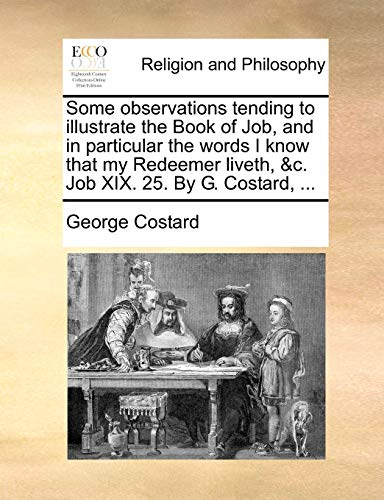 9781170532850: Some observations tending to illustrate the Book of Job, and in particular the words I know that my Redeemer liveth, &c. Job XIX. 25. By G. Costard, ...
