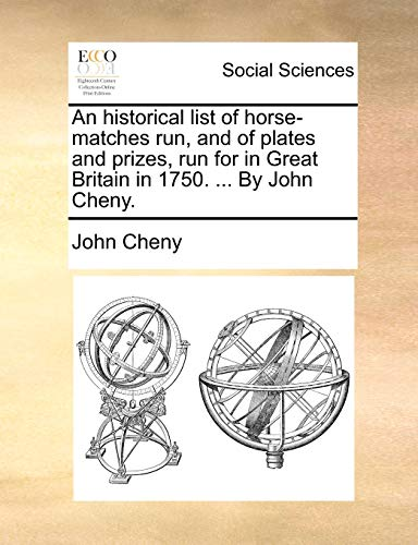 9781170533499: An historical list of horse-matches run, and of plates and prizes, run for in Great Britain in 1750. ... By John Cheny.