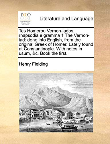 9781170535837: Tes Homerou Vernon-Iados, Rhapsodia E Gramma 1 the Vernon-Iad: Done Into English, from the Original Greek of Homer. Lately Found at Constantinople. wi