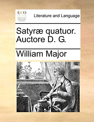 Satyræ quatuor. Auctore D. G. (Latin Edition): William Major