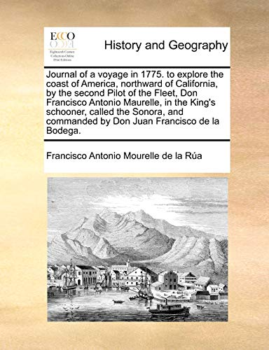 9781170547977: Journal of a voyage in 1775. to explore the coast of America, northward of California, by the second Pilot of the Fleet, Don Francisco Antonio ... commanded by Don Juan Francisco de la Bodega.