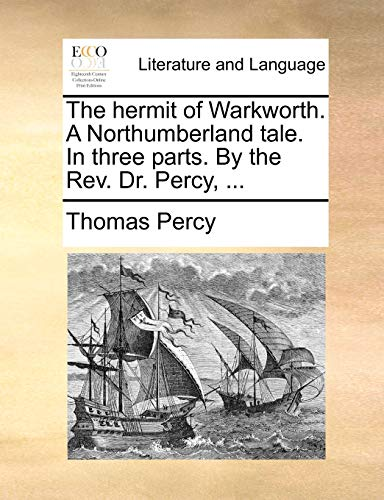 The hermit of Warkworth. A Northumberland tale. In three parts. By the Rev. Dr. Percy, .: Percy, ...