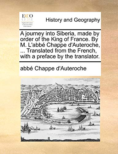 A journey into Siberia, made by order of the King of France. By M. L'abbé Chappe d&#x27...