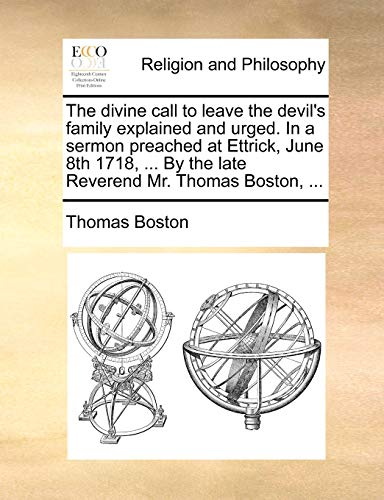 9781170553589: The divine call to leave the devil's family explained and urged. In a sermon preached at Ettrick, June 8th 1718, ... By the late Reverend Mr. Thomas Boston, ...