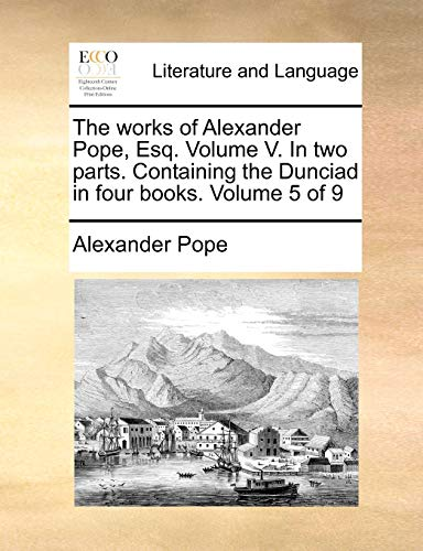 The works of Alexander Pope, Esq. Volume: Pope, Alexander