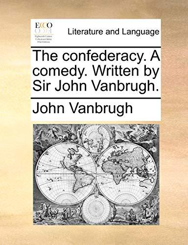 9781170566312: The confederacy. A comedy. Written by Sir John Vanbrugh.