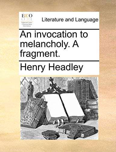 9781170568262: An invocation to melancholy. A fragment.