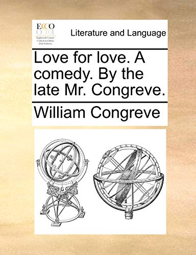 Love for love. A comedy. By the late Mr. Congreve. (9781170568330) by William Congreve