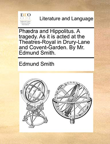 9781170570920: Phædra and Hippolitus. A tragedy. As it is acted at the Theatres-Royal in Drury-Lane and Covent-Garden. By Mr. Edmund Smith.