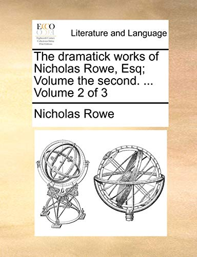 9781170573181: The dramatick works of Nicholas Rowe, Esq; Volume the second. ... Volume 2 of 3