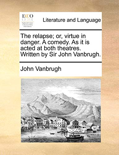 9781170573280: The relapse; or, virtue in danger. A comedy. As it is acted at both theatres. Written by Sir John Vanbrugh.