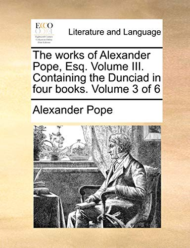 The Works of Alexander Pope, Esq. Volume: Alexander Pope