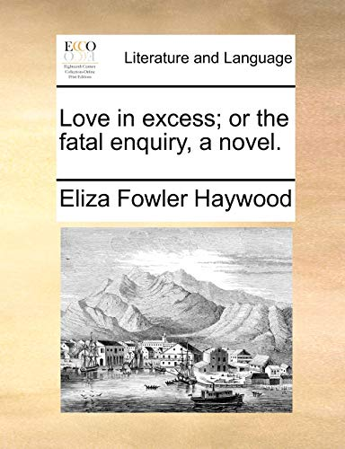 9781170579015: Love in excess; or the fatal enquiry, a novel.