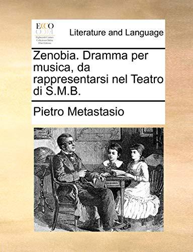 Zenobia. Dramma per musica, da rappresentarsi nel: Metastasio, Pietro