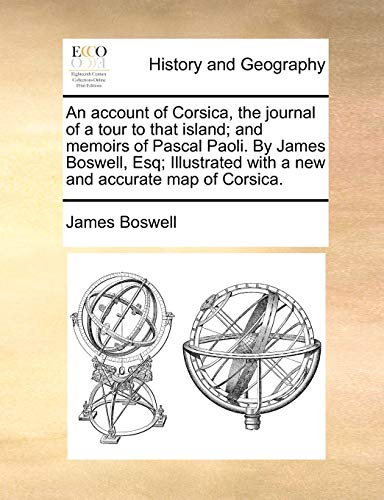 9781170586495: An account of Corsica, the journal of a tour to that island; and memoirs of Pascal Paoli. By James Boswell, Esq; Illustrated with a new and accurate map of Corsica.