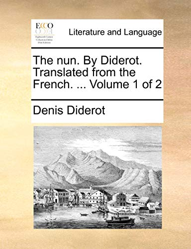 The nun. By Diderot. Translated from the French. ... Volume 1 of 2 (9781170587546) by Diderot, Denis