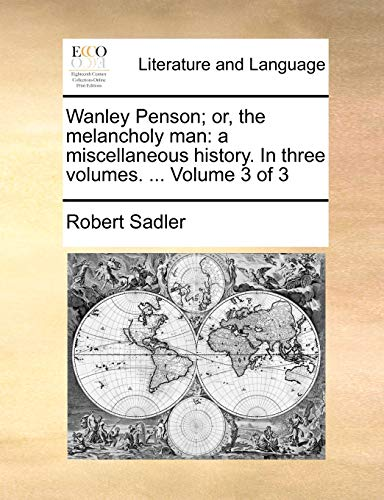 9781170587614: Wanley Penson; or, the melancholy man: a miscellaneous history. In three volumes. ... Volume 3 of 3
