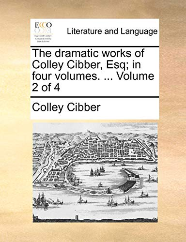 9781170591864: The dramatic works of Colley Cibber, Esq; in four volumes. ... Volume 2 of 4