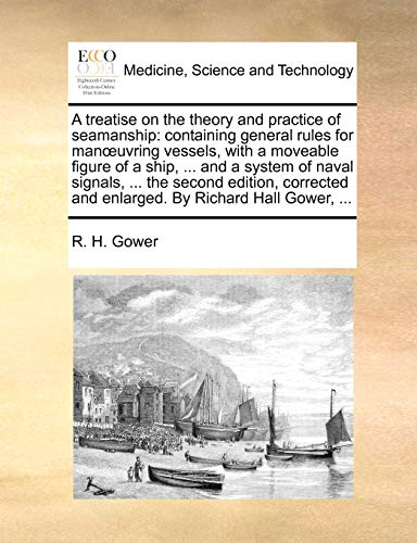 9781170593189: A treatise on the theory and practice of seamanship: containing general rules for manœuvring vessels, with a moveable figure of a ship, ... and a ... and enlarged. By Richard Hall Gower, ...