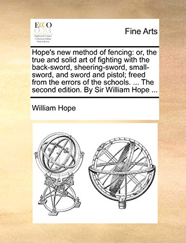 9781170596098: Hope's new method of fencing: or, the true and solid art of fighting with the back-sword, sheering-sword, small-sword, and sword and pistol; freed ... The second edition. By Sir William Hope ...
