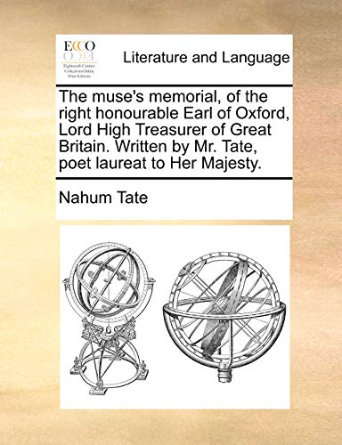 9781170602249: The muse's memorial, of the right honourable Earl of Oxford, Lord High Treasurer of Great Britain. Written by Mr. Tate, poet laureat to Her Majesty.