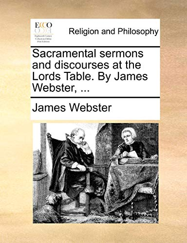 9781170608531: Sacramental sermons and discourses at the Lords Table. By James Webster, ...