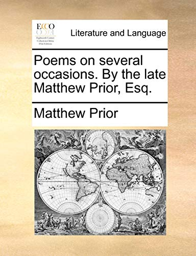 Poems on several occasions. By the late Matthew Prior, Esq. - Matthew Prior