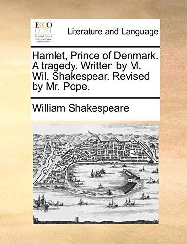 Hamlet, Prince of Denmark. a Tragedy. Written by M. Wil. Shakespear. Revised by Mr. Pope. (Paperback) - William Shakespeare