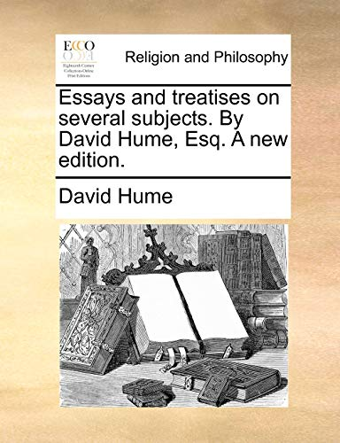 Essays and treatises on several subjects. By David Hume, Esq. A new edition. - David Hume