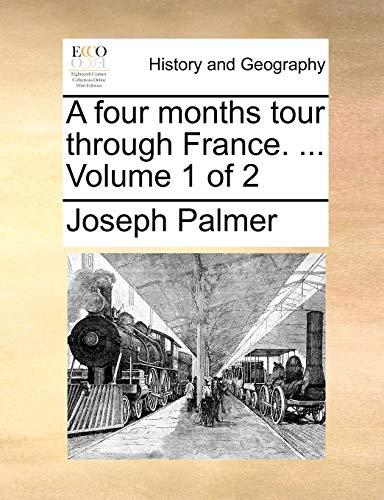 A Four Months Tour Through France. . Volume 1 of 2 - Joseph Palmer