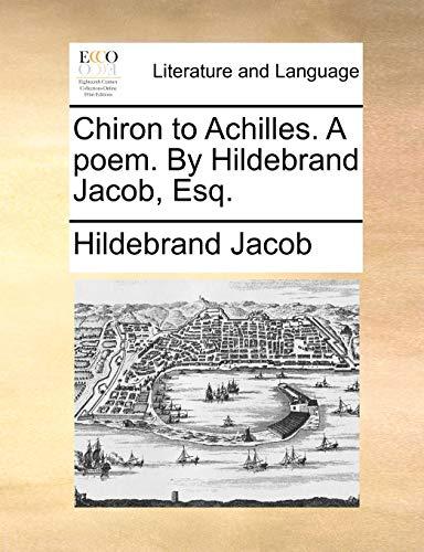 9781170619360: Chiron to Achilles. A poem. By Hildebrand Jacob, Esq.