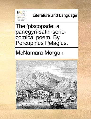 The 'piscopade: a panegyri-satiri-serio-comical poem. By Porcupinus Pelagius. - Morgan, McNamara