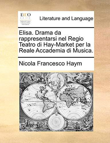 Elisa. Drama da rappresentarsi nel Regio Teatro di Hay-Market per la Reale Accademia di Musica. - Nicola Francesco Haym
