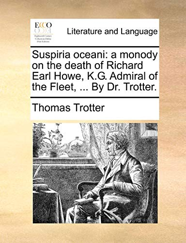 9781170622094: Suspiria oceani: a monody on the death of Richard Earl Howe, K.G. Admiral of the Fleet, ... By Dr. Trotter.