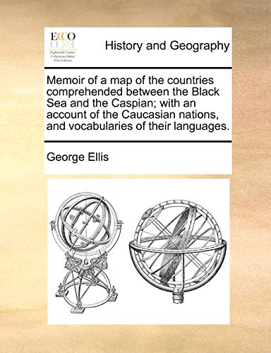 Memoir of a Map of the Countries Comprehended Between the Black Sea and the Caspian; With an Account of the Caucasian Nations, and Vocabularies of Their Languages. - George Ellis