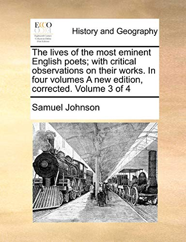 The Lives of the Most Eminent English Poets; With Critical Observations on Their Works. in Four Volumes a New Edition, Corrected. Volume 3 of 4 - Samuel Johnson