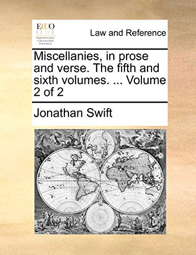 Miscellanies, in prose and verse. The fifth and sixth volumes. . Volume 2 of 2 - Swift, Jonathan