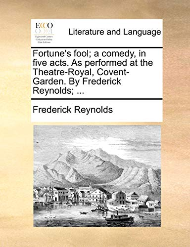 9781170627693: Fortune's fool; a comedy, in five acts. As performed at the Theatre-Royal, Covent-Garden. By Frederick Reynolds; ...